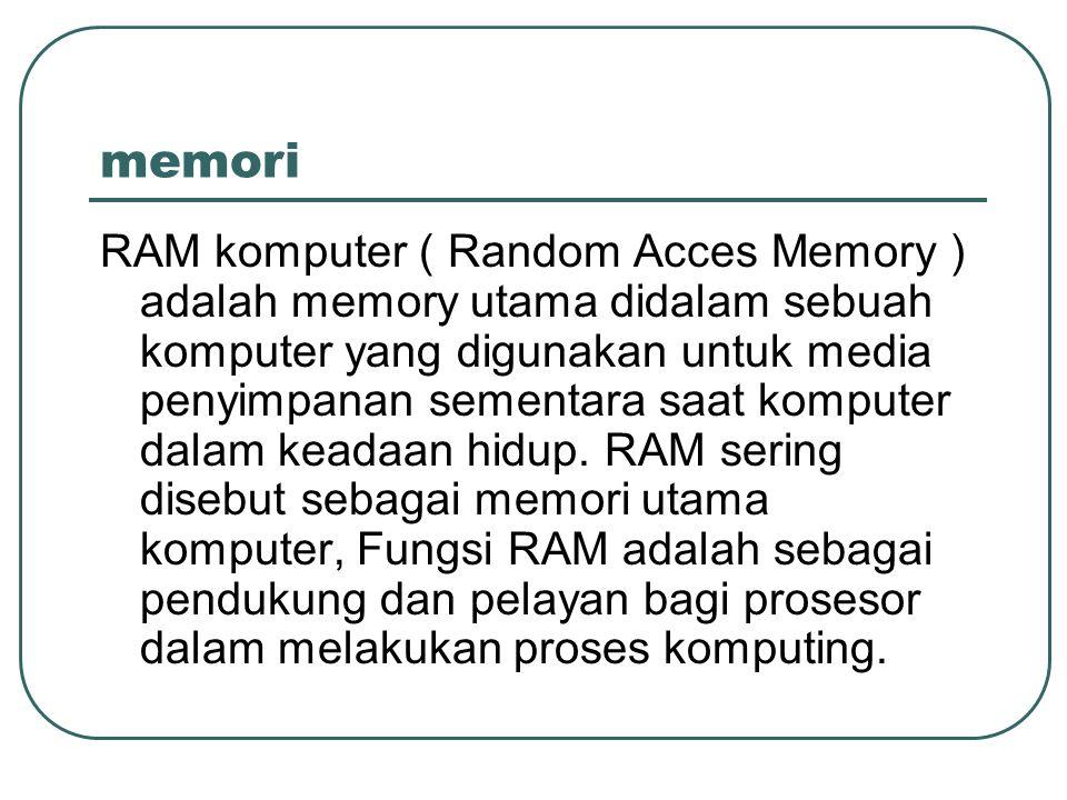 memori RAM komputer ( Random Acces Memory ) adalah memory utama didalam sebuah komputer yang digunakan untuk media penyimpanan sementara saat komputer dalam keadaan hidup.