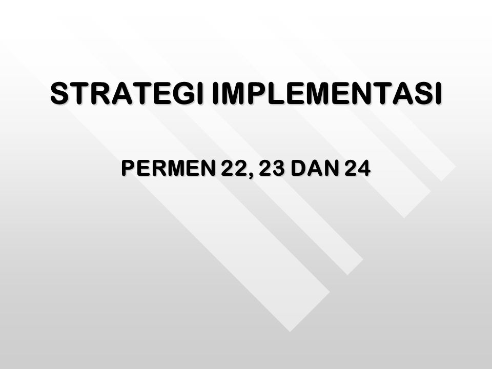 STRATEGI IMPLEMENTASI PERMEN 22, 23 DAN 24