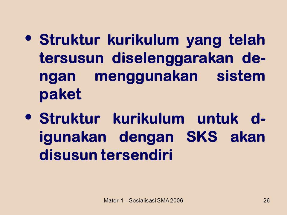 Materi 1 - Sosialisasi SMA 200626 Struktur kurikulum yang telah tersusun diselenggarakan de- ngan menggunakan sistem paket Struktur kurikulum untuk d-
