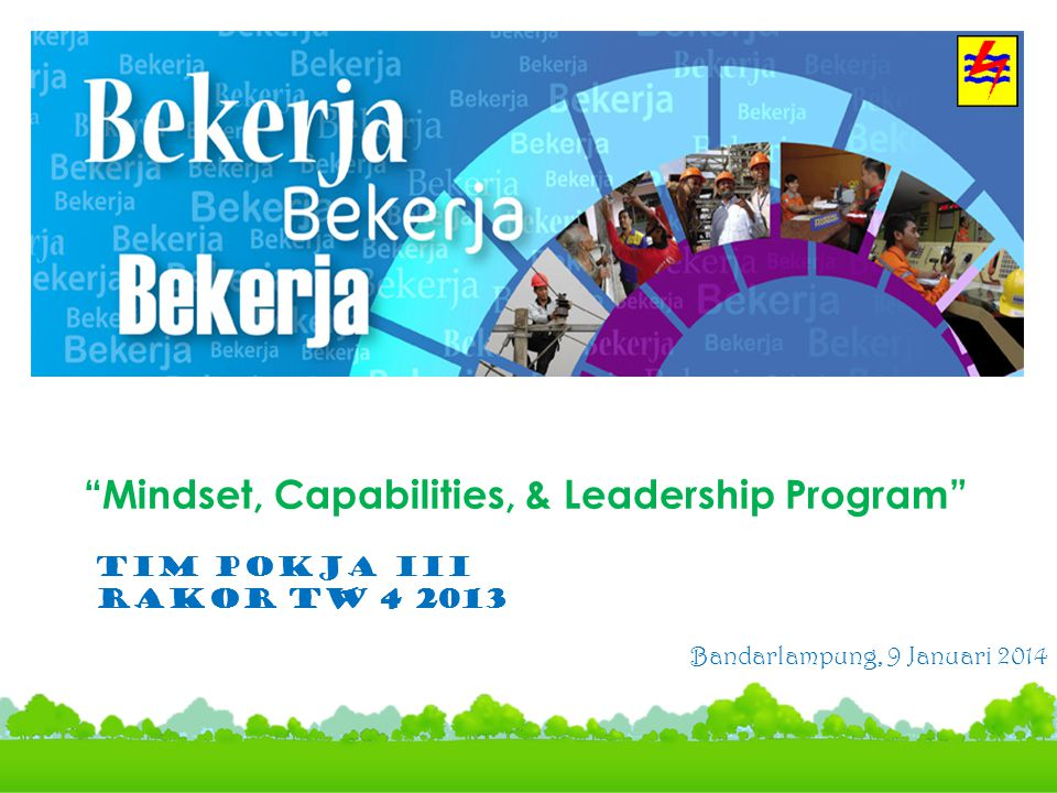 "Bandarlampung, 9 Januari 2014 ""Mindset, Capabilities, & Leadership Program"" TIM POKJA III RAKOR TW 4 2013"