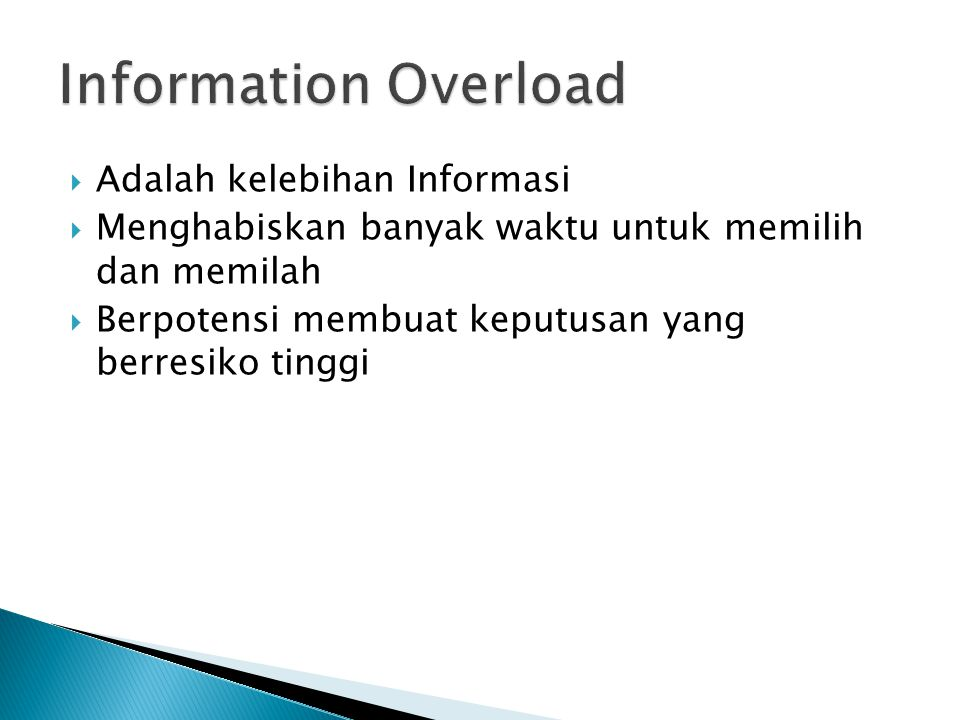  Adalah kelebihan Informasi  Menghabiskan banyak waktu untuk memilih dan memilah  Berpotensi membuat keputusan yang berresiko tinggi