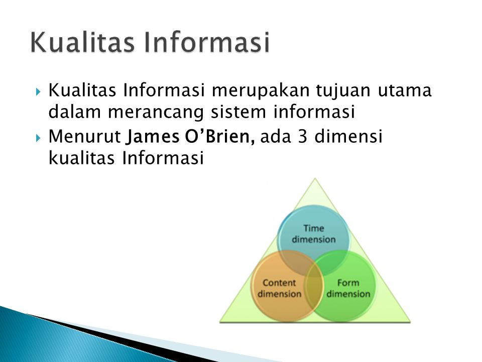  Kualitas Informasi merupakan tujuan utama dalam merancang sistem informasi  Menurut James O'Brien, ada 3 dimensi kualitas Informasi