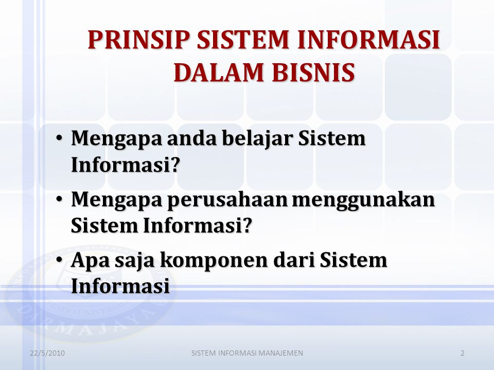 Tujuan Pembelajaran dan Pemahaman SISTEM INFORMASI MANAJEMEN22//20103 Memahami konsep suatu Sistem, Informasi dan Manajemen Pentingnya Sistem Informasi bagi bisnis dan mengidentifikasi 5 area Sistem Informasi Memberikan contoh dan Sistem Informasi di perusahaan, keputusan manajerial dan strategi untuk keunggulan bersaing