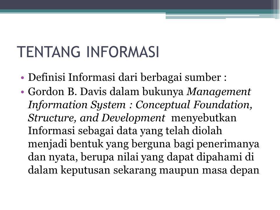TENTANG INFORMASI Definisi Informasi dari berbagai sumber : Gordon B.