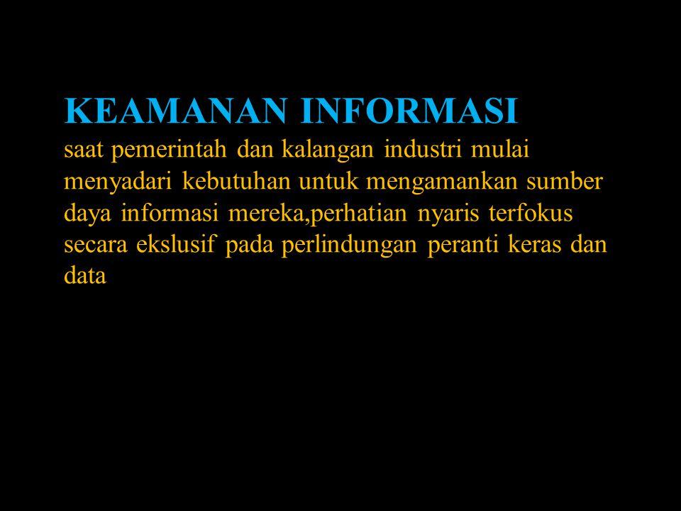 KEAMANAN INFORMASI saat pemerintah dan kalangan industri mulai menyadari kebutuhan untuk mengamankan sumber daya informasi mereka,perhatian nyaris ter
