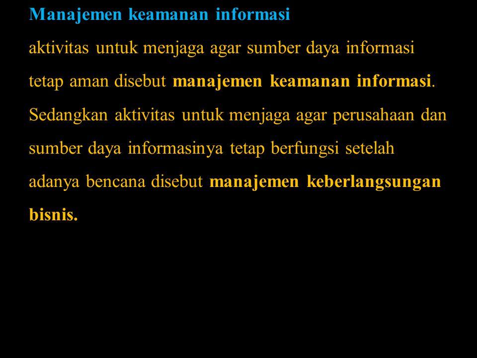 Manajemen keamanan informasi aktivitas untuk menjaga agar sumber daya informasi tetap aman disebut manajemen keamanan informasi. Sedangkan aktivitas u