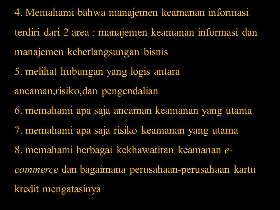 4. Memahami bahwa manajemen keamanan informasi terdiri dari 2 area : manajemen keamanan informasi dan manajemen keberlangsungan bisnis 5. melihat hubu