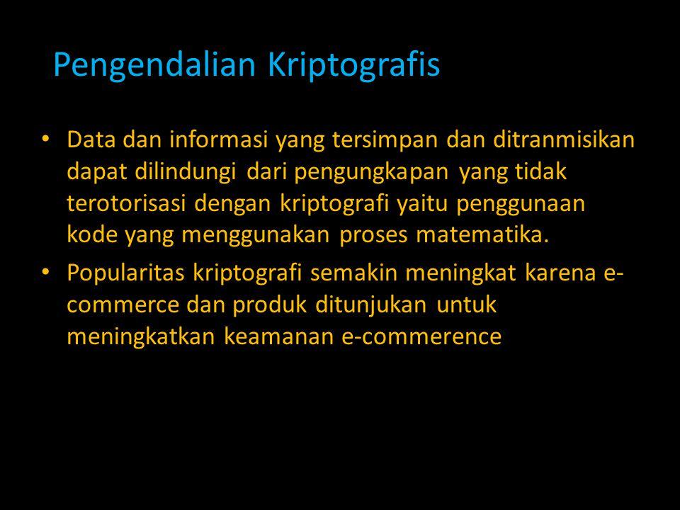 Pengendalian Kriptografis Data dan informasi yang tersimpan dan ditranmisikan dapat dilindungi dari pengungkapan yang tidak terotorisasi dengan kripto