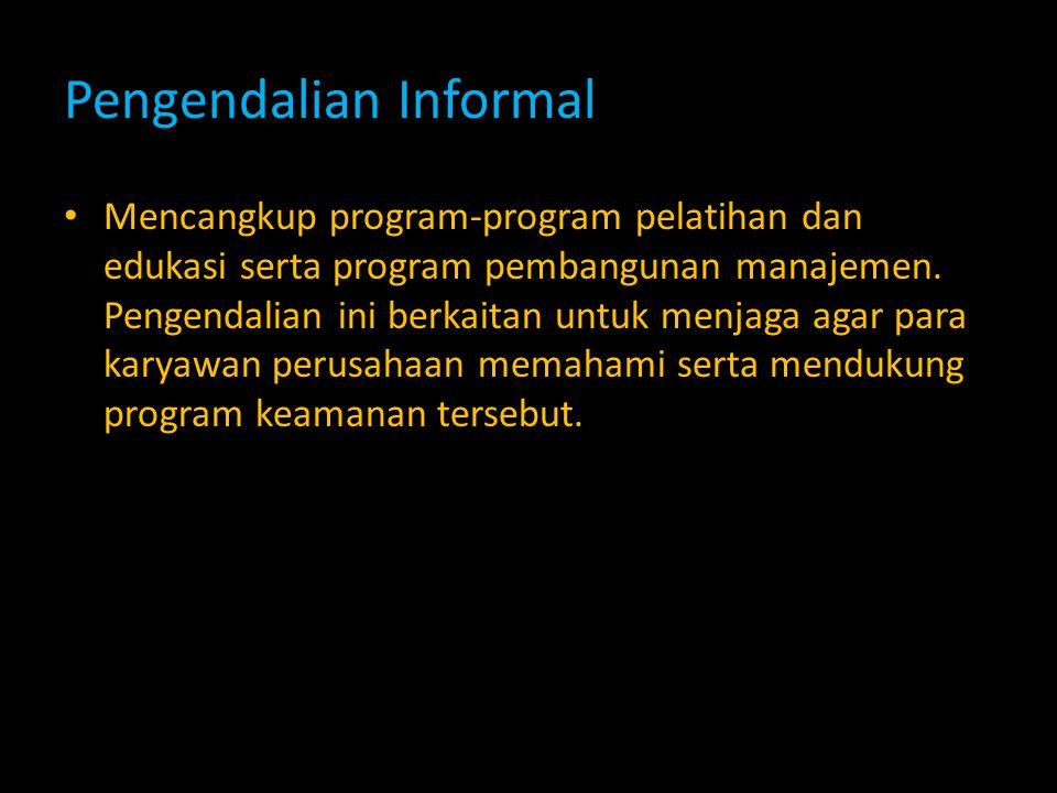 Pengendalian Informal Mencangkup program-program pelatihan dan edukasi serta program pembangunan manajemen. Pengendalian ini berkaitan untuk menjaga a