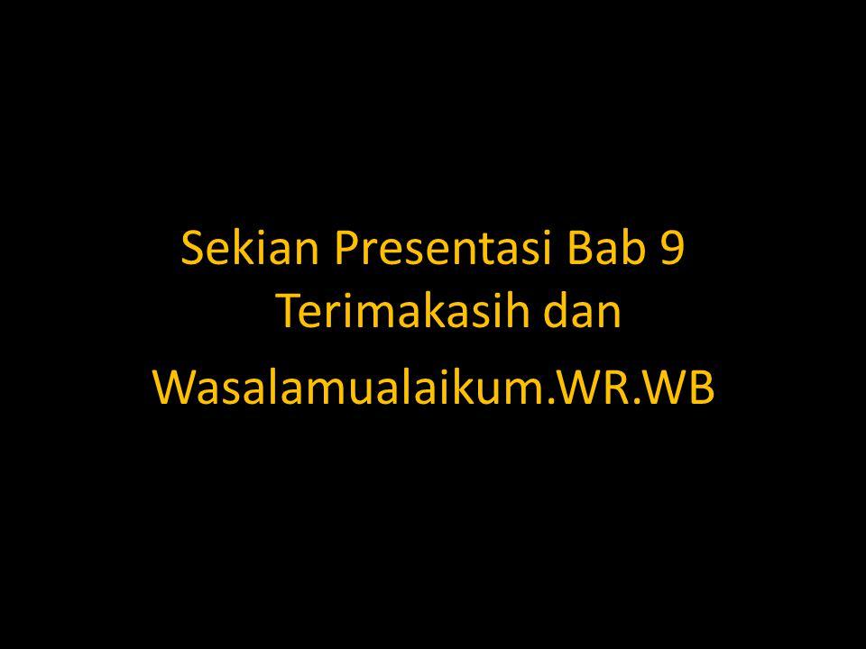 Sekian Presentasi Bab 9 Terimakasih dan Wasalamualaikum.WR.WB