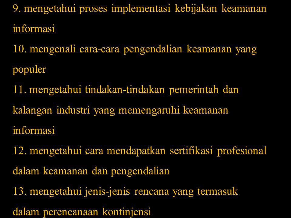 8. Mengenali cara formal melakukan manajemen risiko 9. mengetahui proses implementasi kebijakan keamanan informasi 10. mengenali cara-cara pengendalia