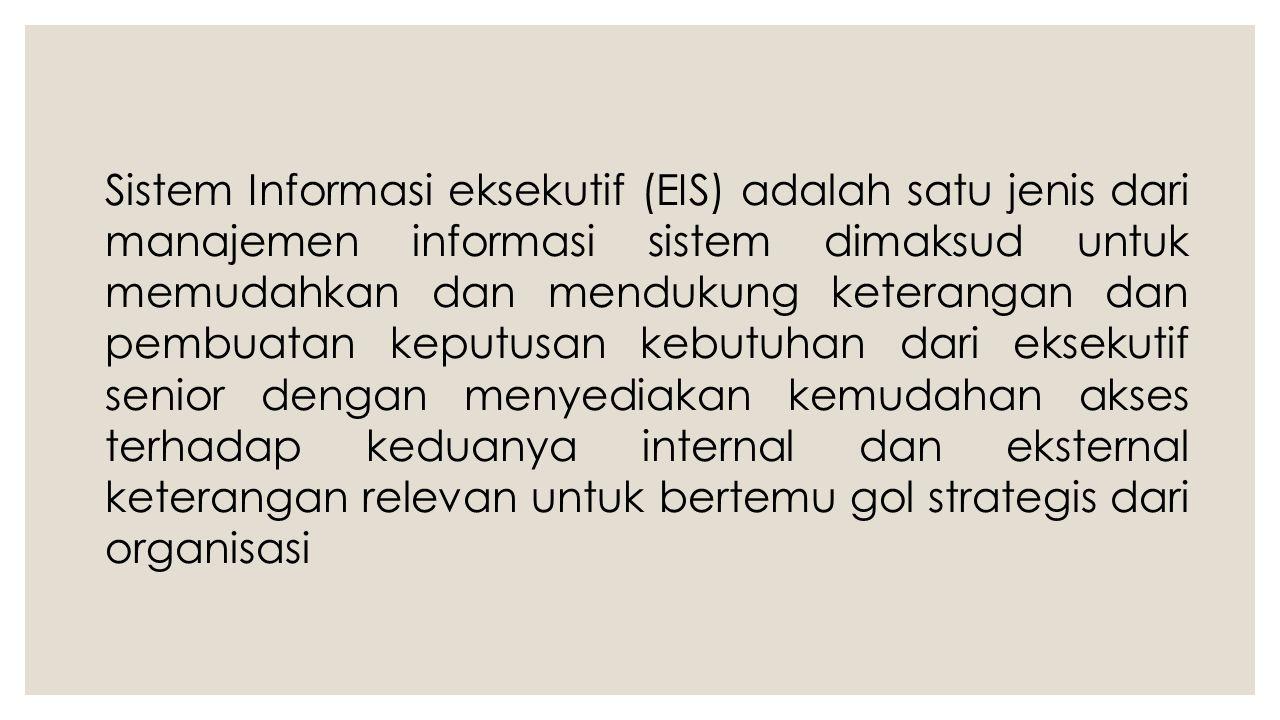 Sistem Informasi eksekutif (EIS) adalah satu jenis dari manajemen informasi sistem dimaksud untuk memudahkan dan mendukung keterangan dan pembuatan ke