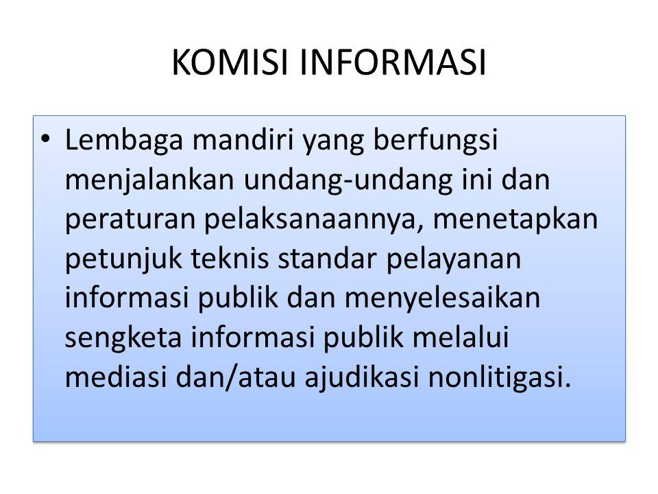 KOMISI INFORMASI Lembaga mandiri yang berfungsi menjalankan undang-undang ini dan peraturan pelaksanaannya, menetapkan petunjuk teknis standar pelayanan informasi publik dan menyelesaikan sengketa informasi publik melalui mediasi dan/atau ajudikasi nonlitigasi.
