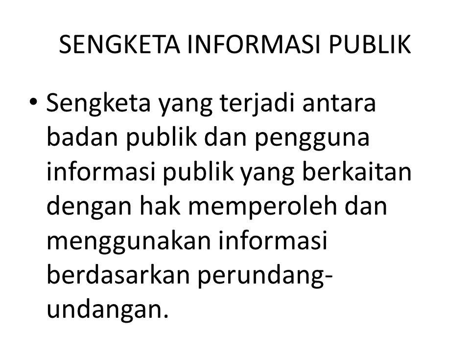 SENGKETA INFORMASI PUBLIK Sengketa yang terjadi antara badan publik dan pengguna informasi publik yang berkaitan dengan hak memperoleh dan menggunakan informasi berdasarkan perundang- undangan.