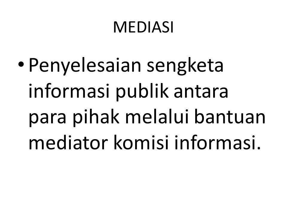 AJUDIKASI Proses penyelesaian sengketa informasi publik antara para pihak yang diputus oleh komisi informasi.