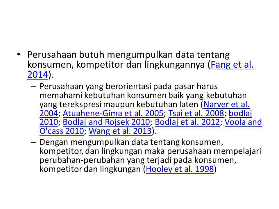 Perusahaan butuh mengumpulkan data tentang konsumen, kompetitor dan lingkungannya (Fang et al. 2014).Fang et al. 2014 – Perusahaan yang berorientasi p