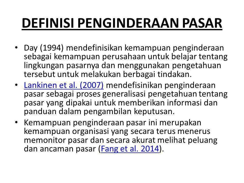DEFINISI PENGINDERAAN PASAR Day (1994) mendefinisikan kemampuan penginderaan sebagai kemampuan perusahaan untuk belajar tentang lingkungan pasarnya da