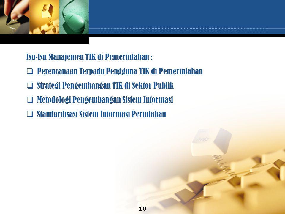 10 Isu-Isu Manajemen TIK di Pemerintahan :  Perencanaan Terpadu Pengguna TIK di Pemerintahan  Strategi Pengembangan TIK di Sektor Publik  Metodolog