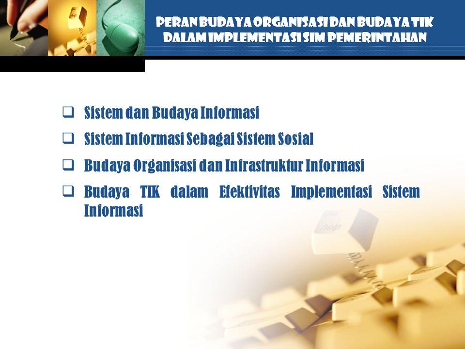 PERAN BUDAYA ORGANISASI DAN BUDAYA TIK DALAM IMPLEMENTASI SIM PEMERINTAHAN Sistem dan Budaya Informasi Sistem Informasi Sebagai Sistem Sosial Buday