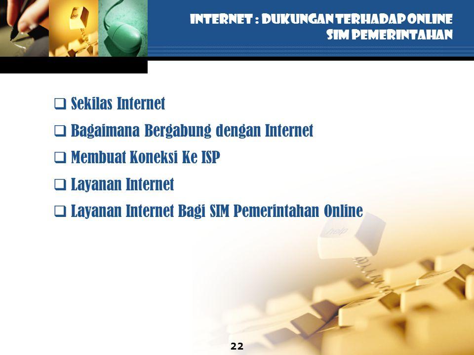 22 INTERNET : DUKUNGAN TERHADAP ONLINE SIM PEMERINTAHAN  Sekilas Internet  Bagaimana Bergabung dengan Internet  Membuat Koneksi Ke ISP  Layanan In