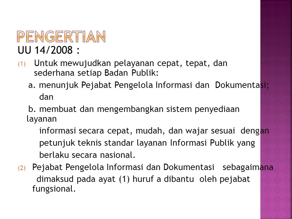 UU 14/2008 : (1) Untuk mewujudkan pelayanan cepat, tepat, dan sederhana setiap Badan Publik: a. menunjuk Pejabat Pengelola Informasi dan Dokumentasi;