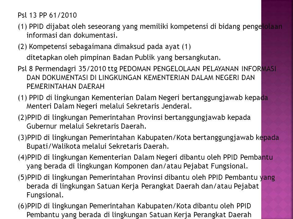 Psl 13 PP 61/2010 (1) PPID dijabat oleh seseorang yang memiliki kompetensi di bidang pengelolaan informasi dan dokumentasi. (2) Kompetensi sebagaimana