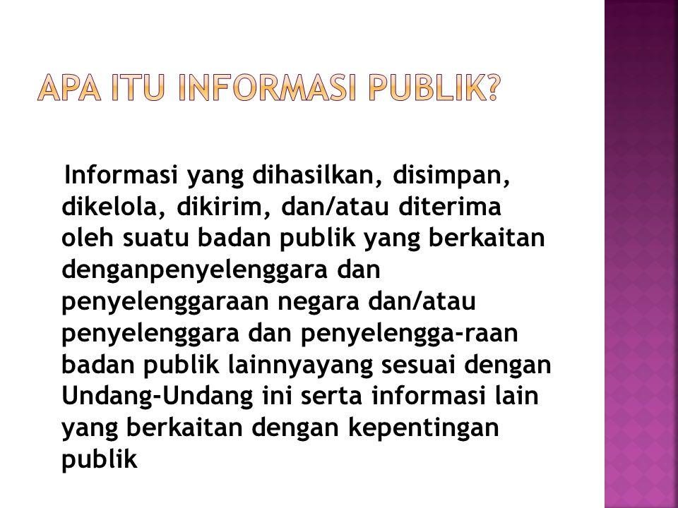 Informasi yang dihasilkan, disimpan, dikelola, dikirim, dan/atau diterima oleh suatu badan publik yang berkaitan denganpenyelenggara dan penyelenggara