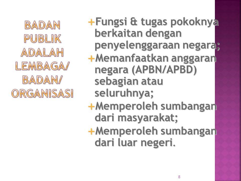 8  Fungsi & tugas pokoknya berkaitan dengan penyelenggaraan negara;  Memanfaatkan anggaran negara (APBN/APBD) sebagian atau seluruhnya;  Memperoleh