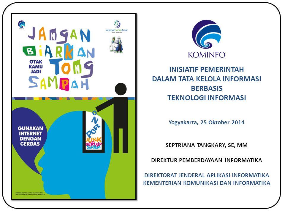 Yogyakarta, 25 Oktober 2014 SEPTRIANA TANGKARY, SE, MM DIREKTUR PEMBERDAYAAN INFORMATIKA DIREKTORAT JENDERAL APLIKASI INFORMATIKA KEMENTERIAN KOMUNIKA