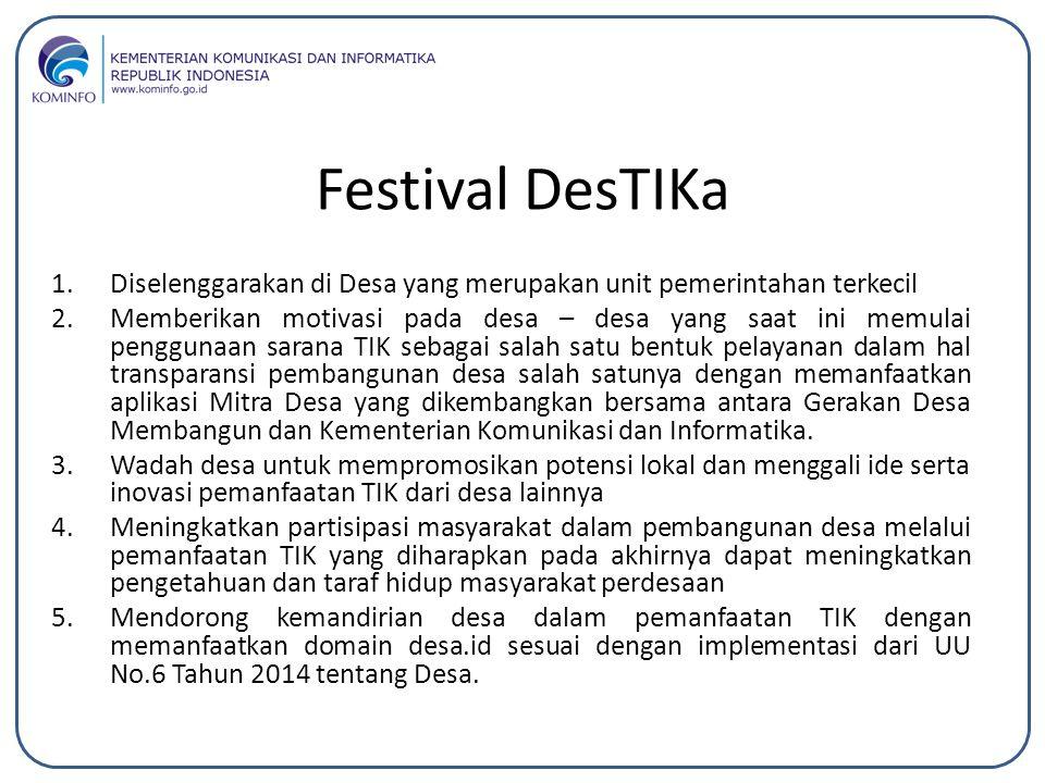 Festival DesTIKa 1.Diselenggarakan di Desa yang merupakan unit pemerintahan terkecil 2.Memberikan motivasi pada desa – desa yang saat ini memulai peng
