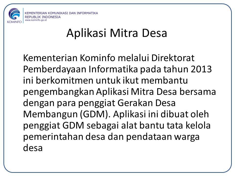 Aplikasi Mitra Desa Kementerian Kominfo melalui Direktorat Pemberdayaan Informatika pada tahun 2013 ini berkomitmen untuk ikut membantu pengembangkan