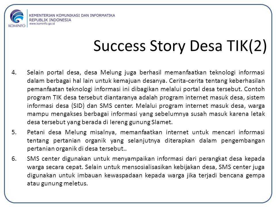 Success Story Desa TIK(2) 4.Selain portal desa, desa Melung juga berhasil memanfaatkan teknologi informasi dalam berbagai hal lain untuk kemajuan desa