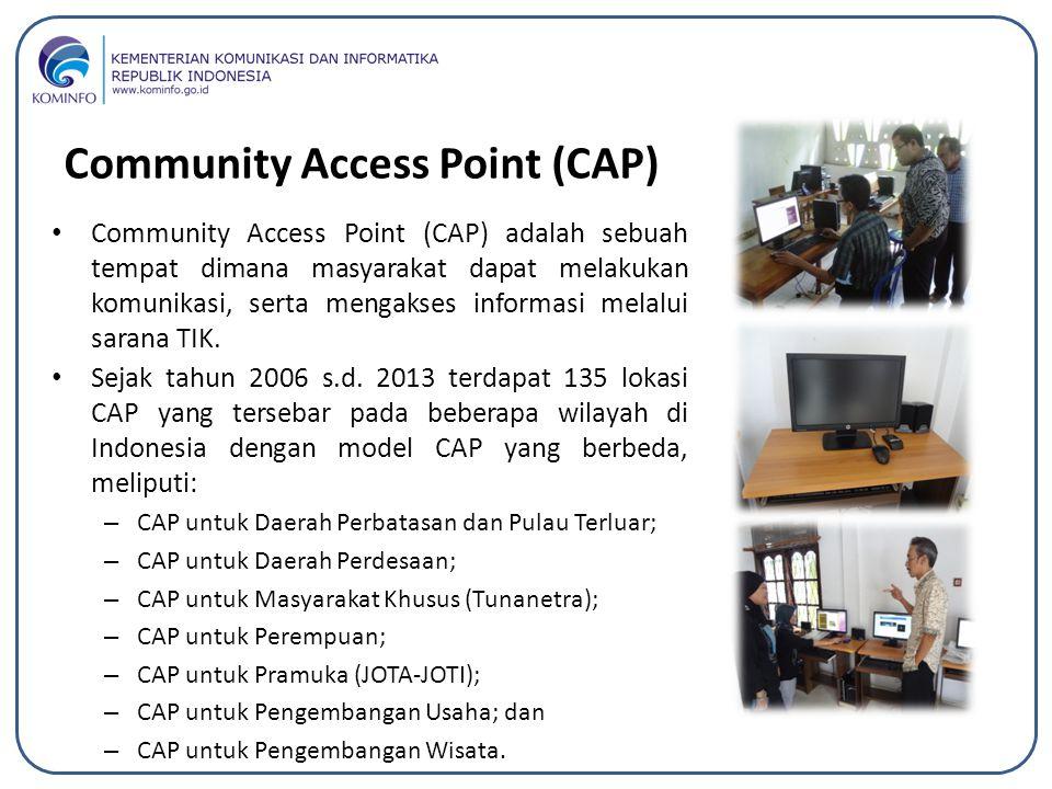 Community Access Point (CAP) adalah sebuah tempat dimana masyarakat dapat melakukan komunikasi, serta mengakses informasi melalui sarana TIK. Sejak ta