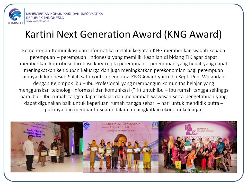 Kementerian Komunikasi dan Informatika melalui kegiatan KNG memberikan wadah kepada perempuan – perempuan Indonesia yang memiliki keahlian di bidang T