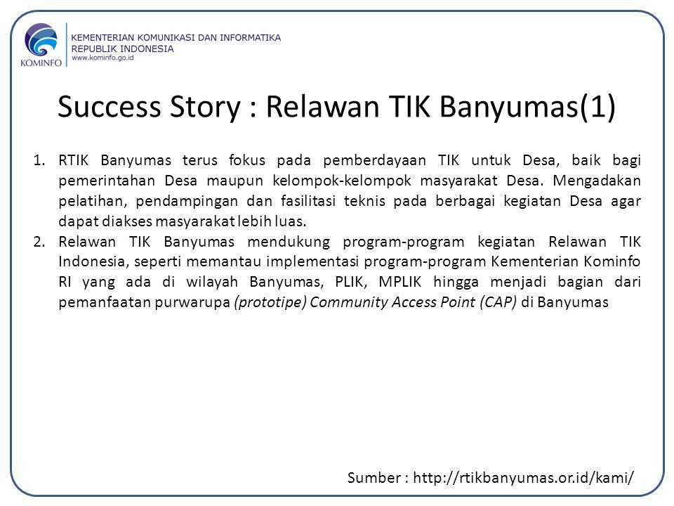 Success Story : Relawan TIK Banyumas(1) Sumber : http://rtikbanyumas.or.id/kami/ 1.RTIK Banyumas terus fokus pada pemberdayaan TIK untuk Desa, baik ba