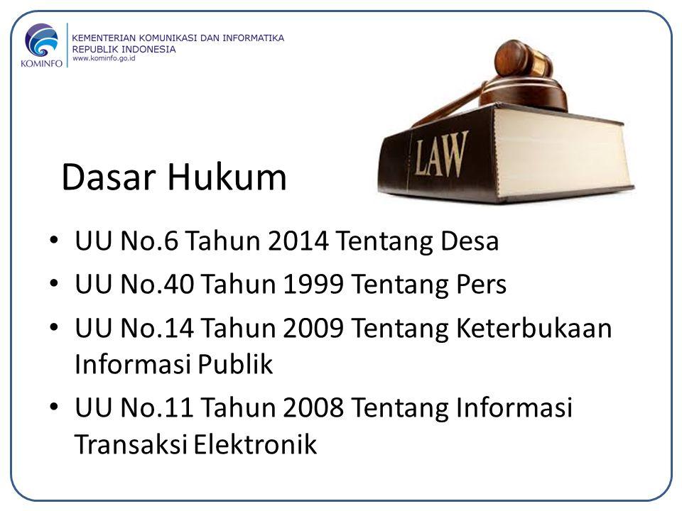 Dasar Hukum UU No.6 Tahun 2014 Tentang Desa UU No.40 Tahun 1999 Tentang Pers UU No.14 Tahun 2009 Tentang Keterbukaan Informasi Publik UU No.11 Tahun 2