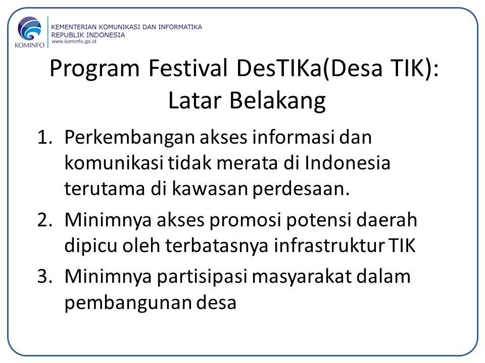 Program Festival DesTIKa(Desa TIK): Latar Belakang 1.Perkembangan akses informasi dan komunikasi tidak merata di Indonesia terutama di kawasan perdesa