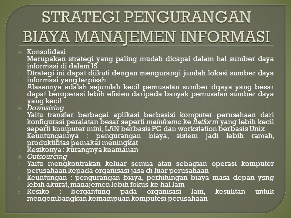  Konsolidasi o Merupakan strategi yang paling mudah dicapai dalam hal sumber daya informasi di dalam IS o Dtrategi ini dapat diikuti dengan mengurang