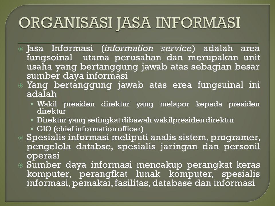  Jasa Informasi (information service) adalah area fungsoinal utama perusahan dan merupakan unit usaha yang bertanggung jawab atas sebagian besar sumb