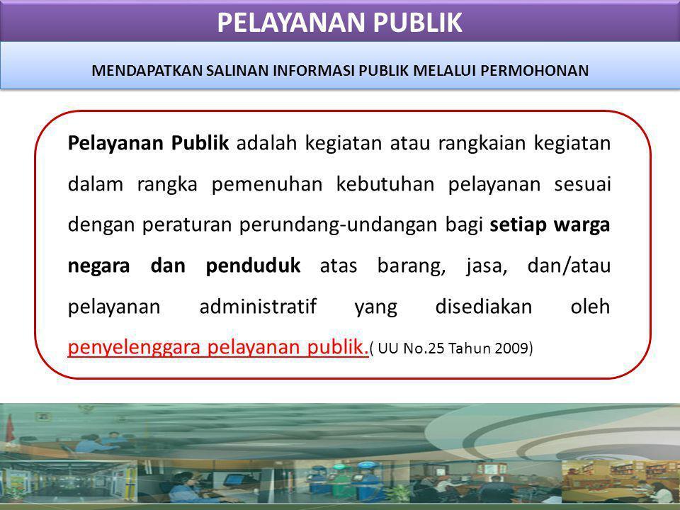 PELAYANAN PUBLIK Pelayanan Publik adalah kegiatan atau rangkaian kegiatan dalam rangka pemenuhan kebutuhan pelayanan sesuai dengan peraturan perundang