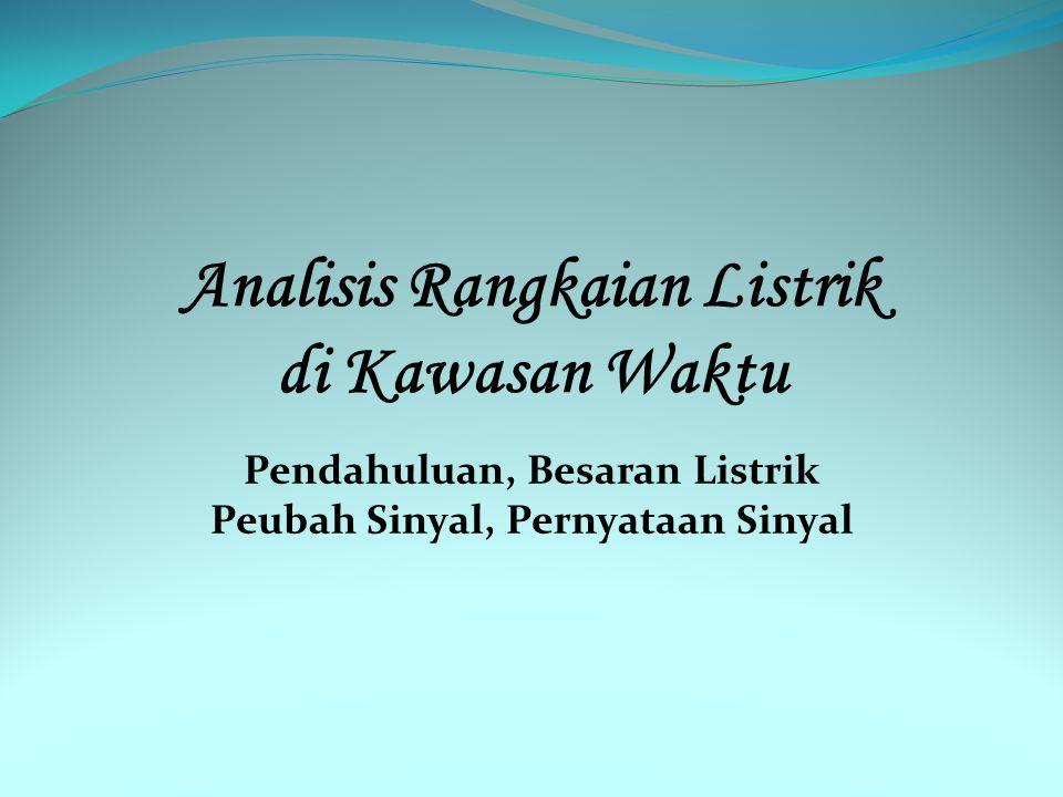 Analisis Rangkaian Listrik di Kawasan Waktu Pendahuluan, Besaran Listrik Peubah Sinyal, Pernyataan Sinyal