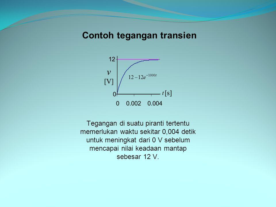 Tegangan di suatu piranti tertentu memerlukan waktu sekitar 0,004 detik untuk meningkat dari 0 V sebelum mencapai nilai keadaan mantap sebesar 12 V.