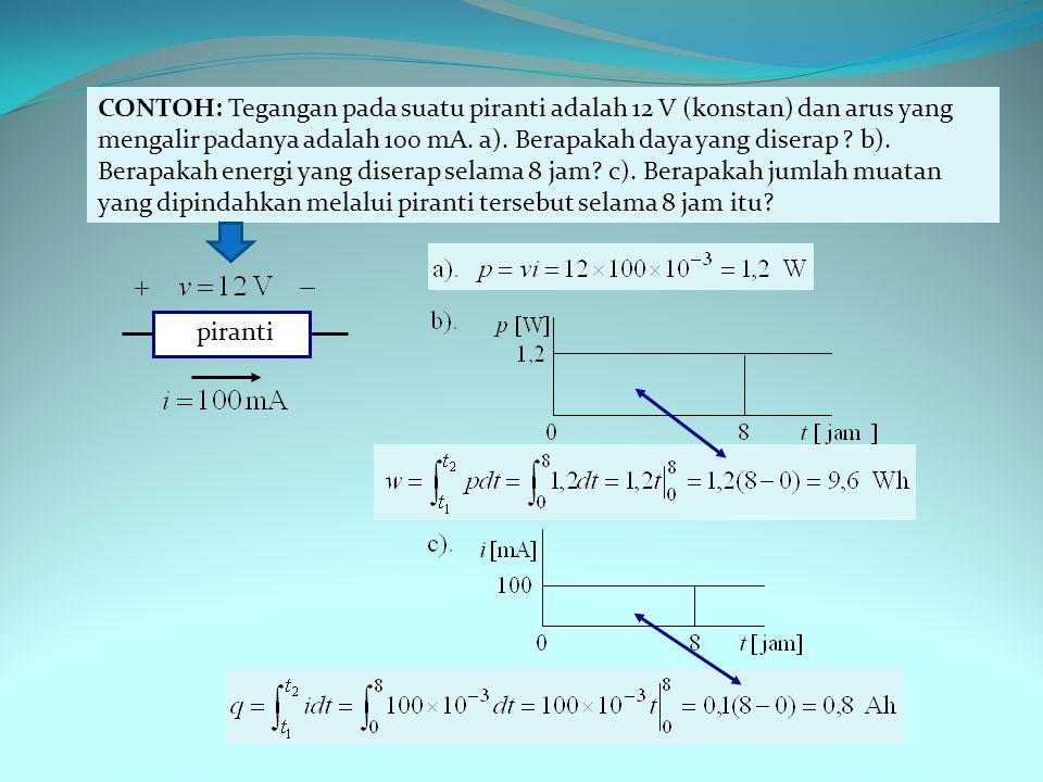 CONTOH: Tegangan pada suatu piranti adalah 12 V (konstan) dan arus yang mengalir padanya adalah 100 mA.