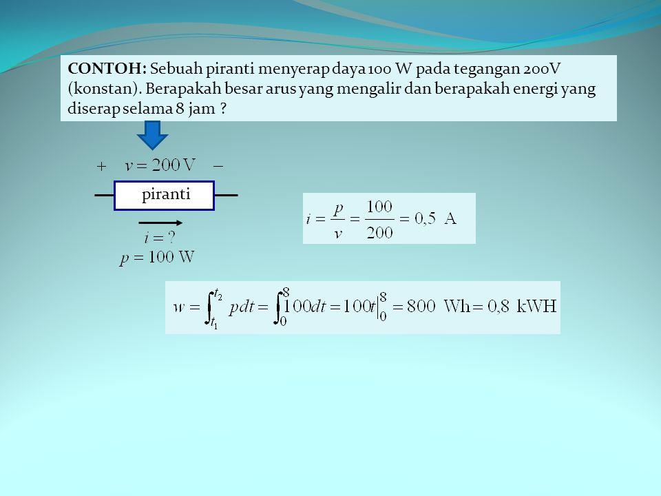CONTOH: Sebuah piranti menyerap daya 100 W pada tegangan 200V (konstan).