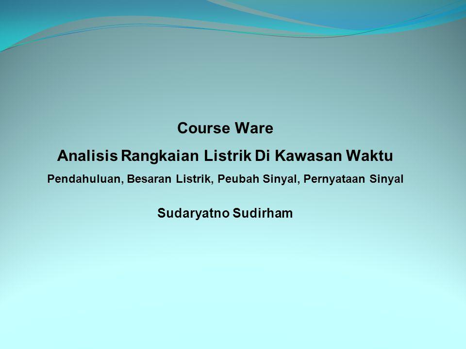 Course Ware Analisis Rangkaian Listrik Di Kawasan Waktu Pendahuluan, Besaran Listrik, Peubah Sinyal, Pernyataan Sinyal Sudaryatno Sudirham