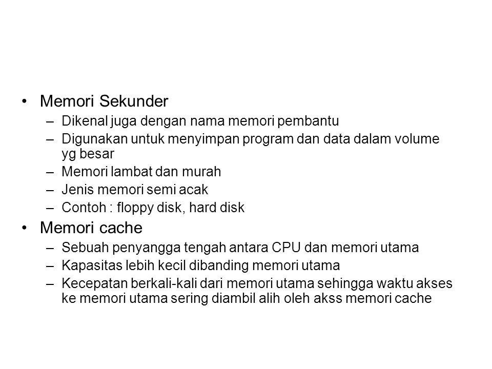 Memori Sekunder –Dikenal juga dengan nama memori pembantu –Digunakan untuk menyimpan program dan data dalam volume yg besar –Memori lambat dan murah –