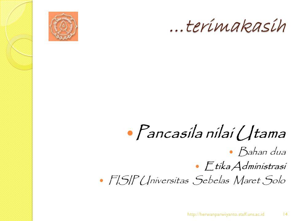…terimakasih Pancasila nilai Utama Bahan dua Etika Administrasi FISIP Universitas Sebelas Maret Solo http://herwanparwiyanto.staff.uns.ac.id14