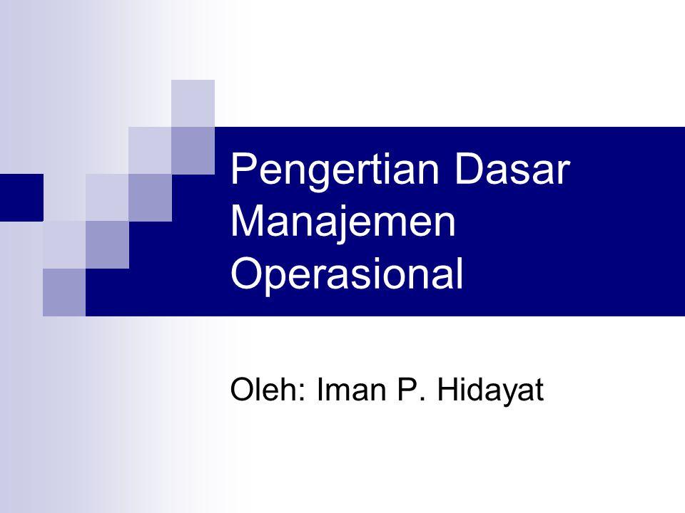 Pengertian Dasar Manajemen Operasional Oleh: Iman P. Hidayat
