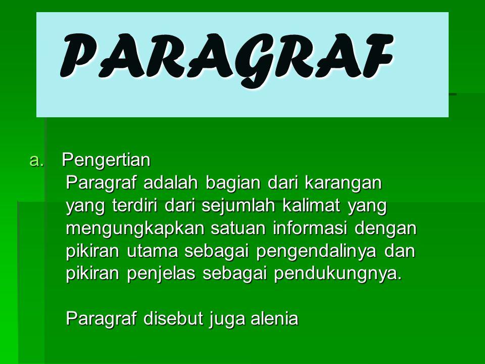 PARAGRAF PARAGRAF a.Pengertian Paragraf adalah bagian dari karangan Paragraf adalah bagian dari karangan yang terdiri dari sejumlah kalimat yang yang terdiri dari sejumlah kalimat yang mengungkapkan satuan informasi dengan mengungkapkan satuan informasi dengan pikiran utama sebagai pengendalinya dan pikiran utama sebagai pengendalinya dan pikiran penjelas sebagai pendukungnya.