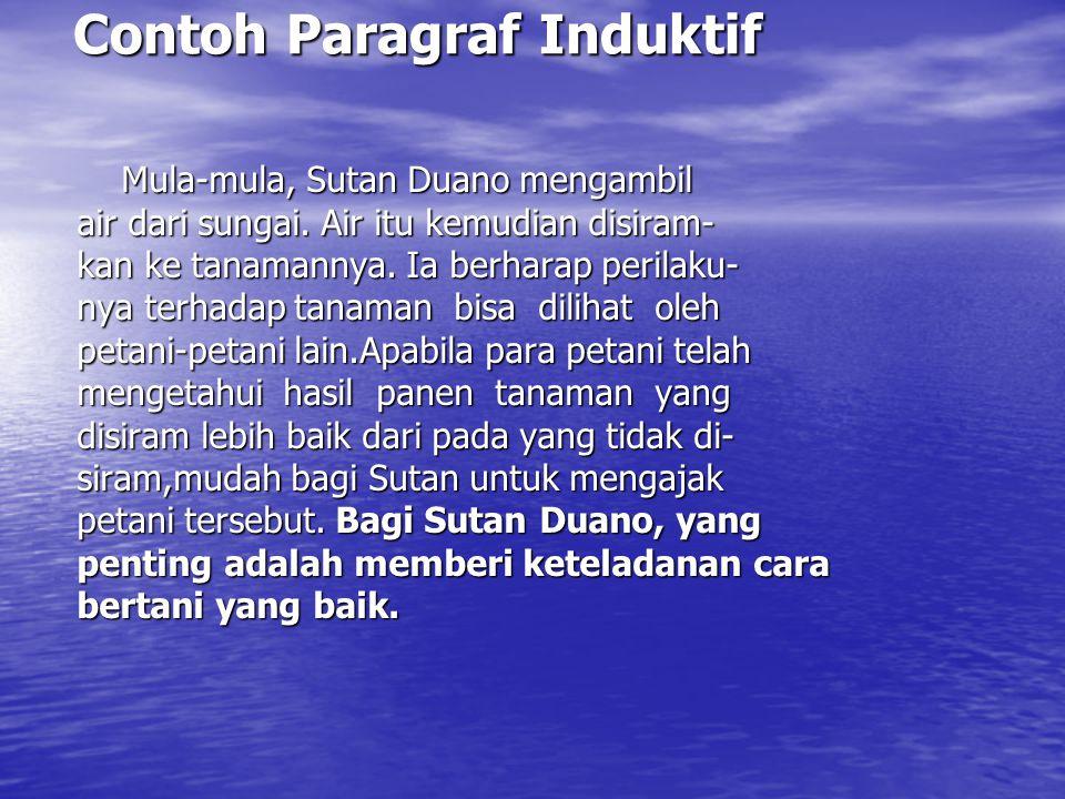 Contoh Paragraf Induktif Mula-mula, Sutan Duano mengambil Mula-mula, Sutan Duano mengambil air dari sungai.